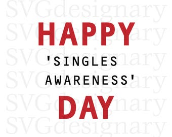 Happy Singles Awareness Day (Valentine's Day 2018, Love, Cutie, Cupid, Heart, Single, Valentine, Shirt, T-shirt) SVG PNG Download