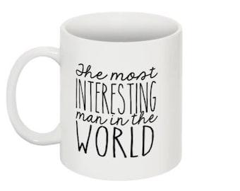 11 oz or 15 oz - The most interesting man in the world Ceramic Coffee Mug, quote mug, custom designed, INKED KY, unique coffee mug gift