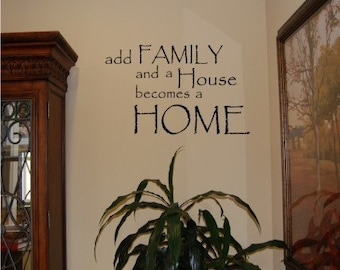 Add family and your house becomes a Home--Vinyl Wall Decal