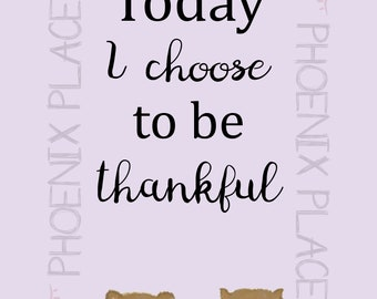 Today I Choose to be Thankful print (digital download)