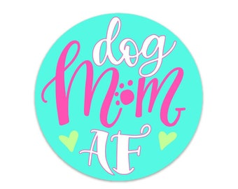 Dog Mom AF Decal Sticker for Your Laptop Cup Car - Gift For Girlfriend Wife Sister