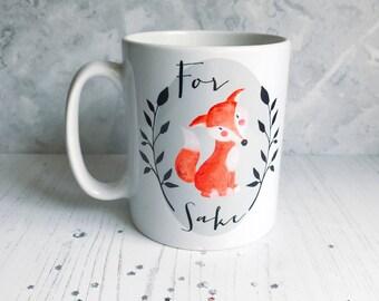 For Fox Sake Mug - Quote Mug - Coffee Mug - Work Mug - Funny Mug - Cup
