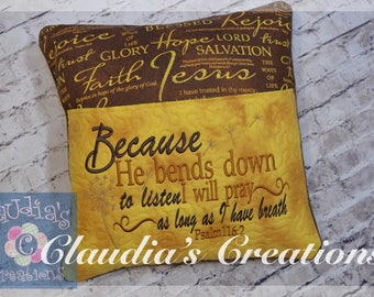 Psalm 116:2 Because He bends down to listen, I will pray as long as I have breath  Embroidery Saying Design, Reading Pillow Saying