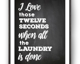 "Chalkboard Style ""I Love Those Twelve Seconds..."" Laundry Art Print"