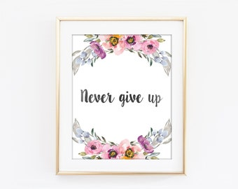 Never Give Up Print, Inspirational Typography, Colorful Flower, Motivational Print, Modern Home Decor, Bedroom Art, Kitchen Wall Art Q137