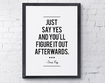 """Typography Poster """"Just Say Yes And You'll Figure It Out Afterwards"""" Instant Digital Download Print, Motivational Inspirational Wall Art"""