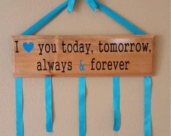 I love you today, tomorrow, always and forever custom wood wall decor sign