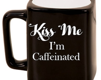 Kiss Me, I'm Caffeinated -- Laser Etched Ceramic Mug