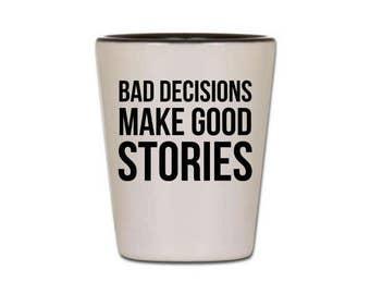 Funny Shot Glass - Bad Decisions Make Good Stories - Cute Shot Glasses