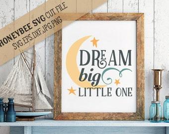Dream Big Little One svg Nursery svg Nursery Decor svg Dream svg Little One svg Silhouette svg Cricut svg eps dxf jpg Baby svg Baby Gift svg
