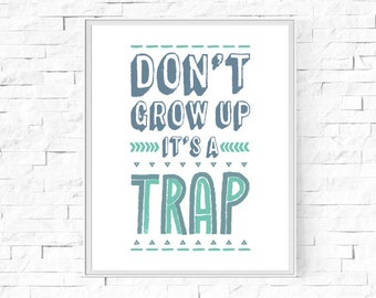 "Printable Don't Grow Up It's A Trap Print - Boy's Bedroom - Boy's Room - Home Decor Poster - Wall Art  - Digital Poster - 8""x10"" and A4."
