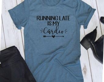Running Late is my Cardio Tee // Funny Mom shirt // Funny late shirt // Gym shirt // mom truths // running late
