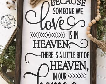 Because someone we love is in heaven, we have a little bit of heaven in our home - Rustic wood sign