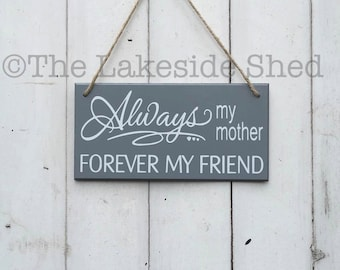 "Grey Hanging MDF plaque/sign ""Always my mother, forever my friend""  Mum Mother Mom Wife Best Friend gift"