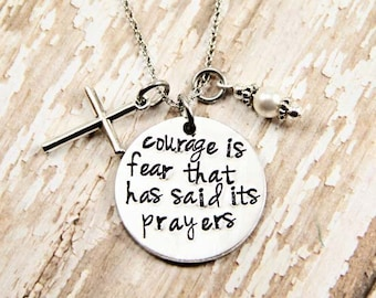Courage is fear that has said its prayers - Custom Hand Stamped - Personalized - Inspirational Jewelry - Cross Jewelry - Christian Jewelry