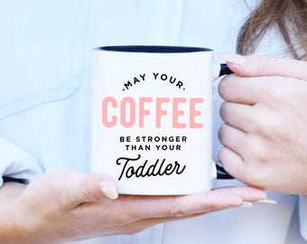 May Your Coffee Be Stronger than your Toddler, Mother's day Gift, Gift for Mom, Gift for Her, Funny Mug, Mom from Daughter, Sarcastic Mug