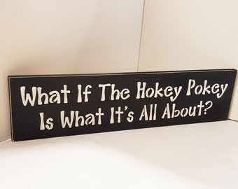 What If The Hokey Pokey Is What It's All About?