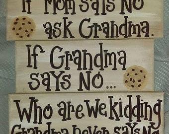 If Mom says No ask Grandma. If Grandma says no...Who are we kidding Grandma never says no!