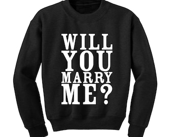 Will You Marry Me Slogan Sweatshirt Marriage Wedding Proposal Valentines Gift
