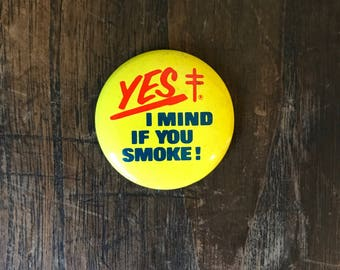 "1970s Vintage ""Yes I mind if You Smoke!"" Pinback Button"