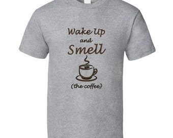 Wake Up And Smell The Coffee-Funny Coffee Lovers Tee Shirt