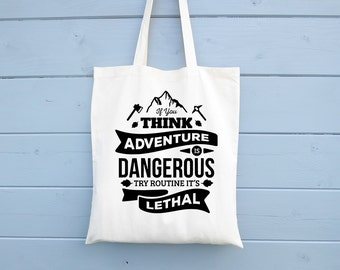 Tote Bag, Canvas Tote, Shopping Bag, If You Think Adventure Is Dangerous, Camping, Cotton Bag, Shopper, Canvas Bag, Market Bag, Grocery Bag
