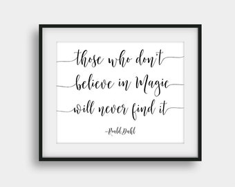 60% OFF Those Who Don't Believe In Magic Will Never Find It Print, Roald Dahl Quote, Inspirational Quote, Calligraphy Print, Literary Gift