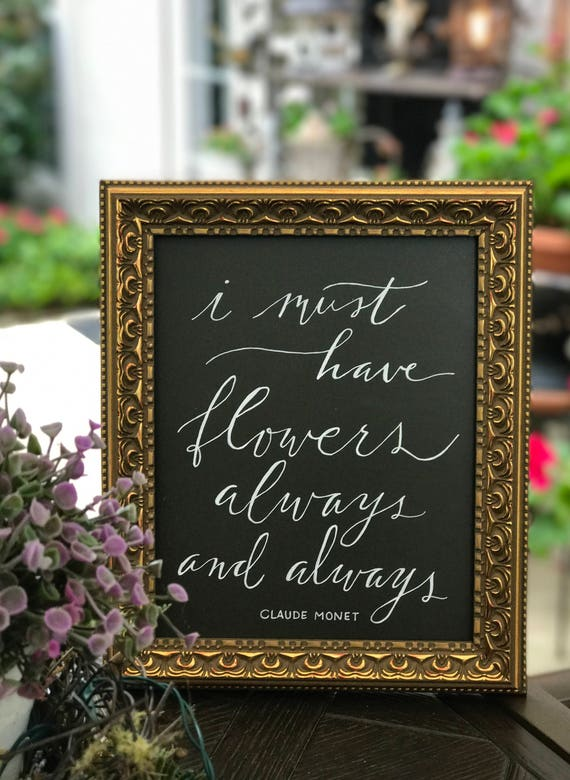 I Must Have Flowers Always and Always ~ Claude Monet Chalkboard Art Print / Heavyweight Chalkboard Paper/Chalk Pen / Calligraphy / Framed