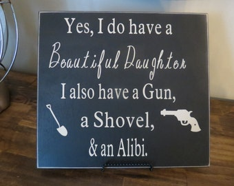 "Yes I do have a beautiful daughter gun shovel alibi Wood Sign.  12"" x 12""   Wall Decor"
