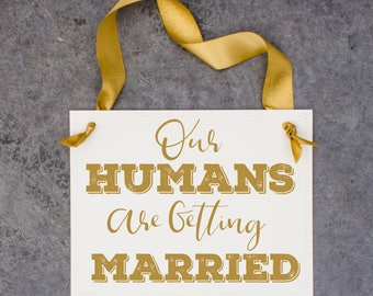 Our Humans Are Getting Married Sign Engagement Announcement for Two Dogs | Handmade in USA 1894 BW