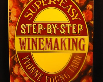 Super Easy Step By Step Winemaking by  Yvonne Young Tarr . Techniques  for Making Fine Wines at Home for Pennies a Bottle .. 0394720121
