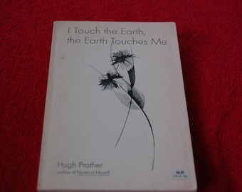 I Touch the Earth, the Earth Touches Me by Hugh Prather