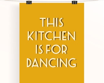 Mustard Yellow kitchen poster - This kitchen is for dancing print - yellow home wall art - home decor - typography print - uk kitchen art