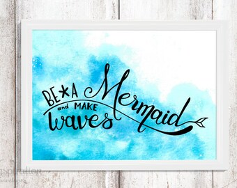 Be a mermaid and make waves, printable quotes, mermaid art, quotes to print