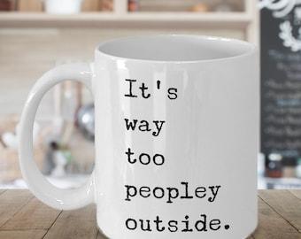 It's Too Peopley Outside Coffee Mug Ceramic Tea Coffee Cup Introvert Gift Ideas Introvert Mug