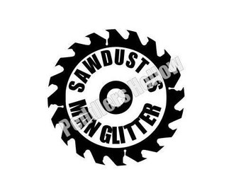 Sawdust is Man Glitter with Curved Text and Circular Sawblade SVG PNG Cut File for Cricut