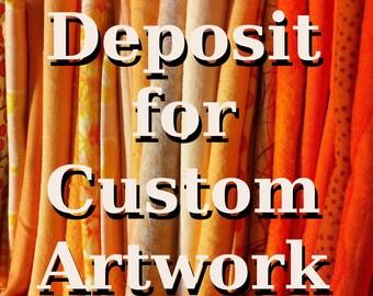 Deposit for beginning your Custom Fabric Artwork, non-refundable