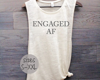 Engaged AF tank, fiancee tank, engaged shirt, engagement gift, bachelorette tank, bride to be, she said yes, muscle tank, funny tshirt