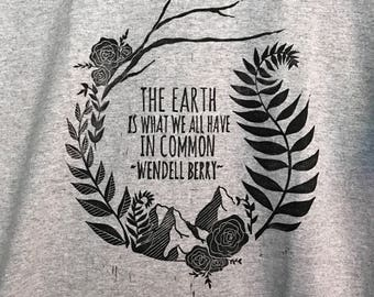 The Earth Is What We All Have In Common - Wendell Berry Tshirt // Fundraiser