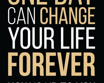 Inspirational quote print: One Day Can Change Your Life Forever. HOW is up to you. by Michelle Spray BLACK 5x7, no frame