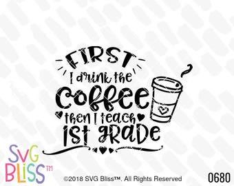 1st Grade Teacher SVG, Teacher Appreciation Gift, Coffee, School, Funny, Quote, Teaching, But First Coffee, Cricut, Silhouette DXF, Cut File