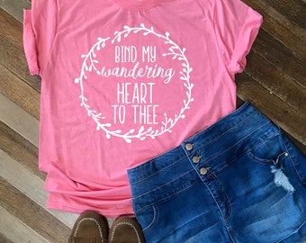 Christian T-Shirt | Bind My Wandering Heart to Thee | Mothers Day | Women's T-Shirt | | Birthday Present | Bible | Unisex T-shirt| Verse