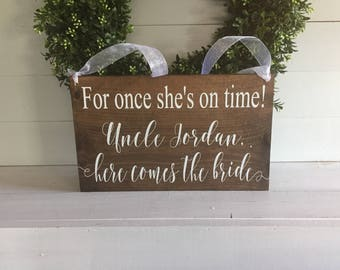 For once she is on time - Wedding Sign - Sign for Ring Bearer - Sign for Wedding - Here comes the Bride Sign - Custom Wedding Sign - Signs