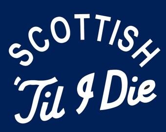 Scottish TILL I DIE tshirt