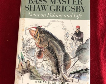 Bass Master Shaw Grigsby-Notes on Fishing and Life by Shaw Grigsby/1998/191 pages/Hardback/Free S&H to US/Great condition<>#196