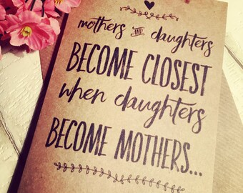 Handmade greetings Card, Mothers & Daughters become closest, when Daughters become Mothers-rustic kraft card with envelope, Mothers Day card