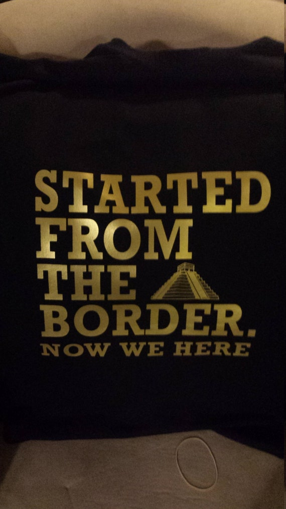 Starded From the Border Shirt S-4XL and Long Sleeve Available