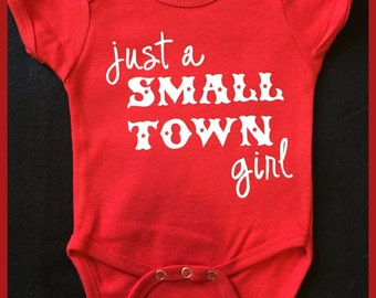 Just a Small Town Girl Onesie or Tshirt