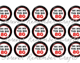 INSTANT DOWNLOAD Personalized 80th Oh No The Big 80 Birthday Party 1 Inch Bottle Cap Image Sheets *Digital Image* 4x6 Sheet With 15 Images