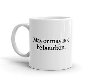 May or May Not be Bourbon Mug
